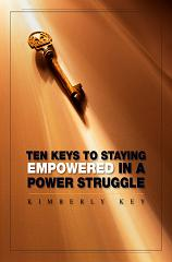Ten Keys to Staying Empowered in a Power Struggle by Kimberly Key